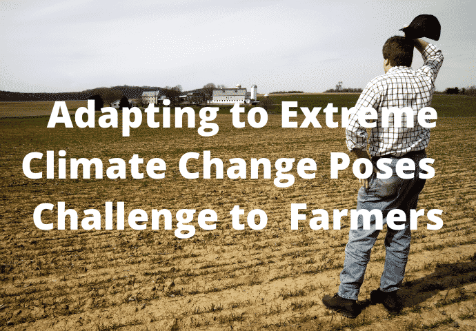 Adapting to Extreme Climate Change Poses a Challenge to Many Farmers